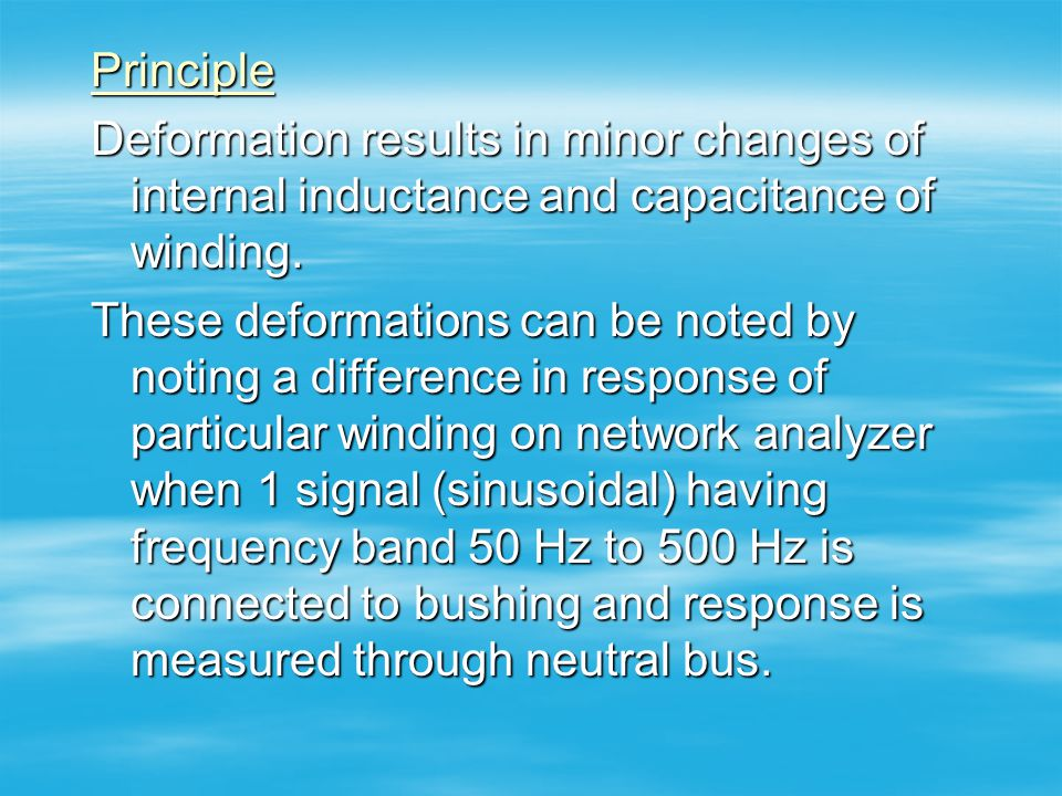 Principle Deformation results in minor changes of internal inductance and capacitance of winding.
