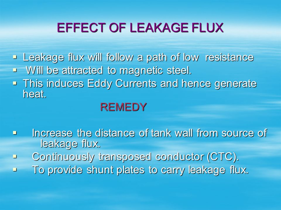 EFFECT OF LEAKAGE FLUX Leakage flux will follow a path of low resistance. Will be attracted to magnetic steel.