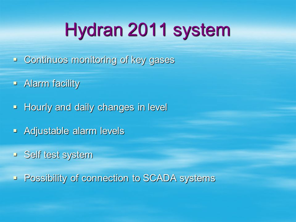 Hydran 2011 system Continuos monitoring of key gases Alarm facility