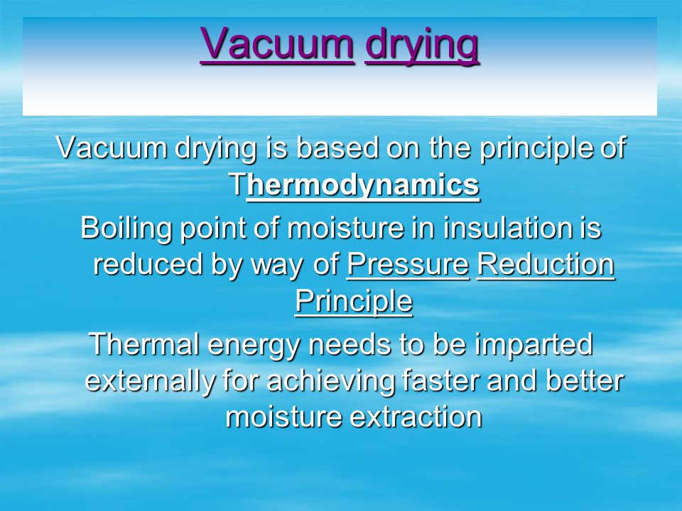 Vacuum drying is based on the principle of Thermodynamics