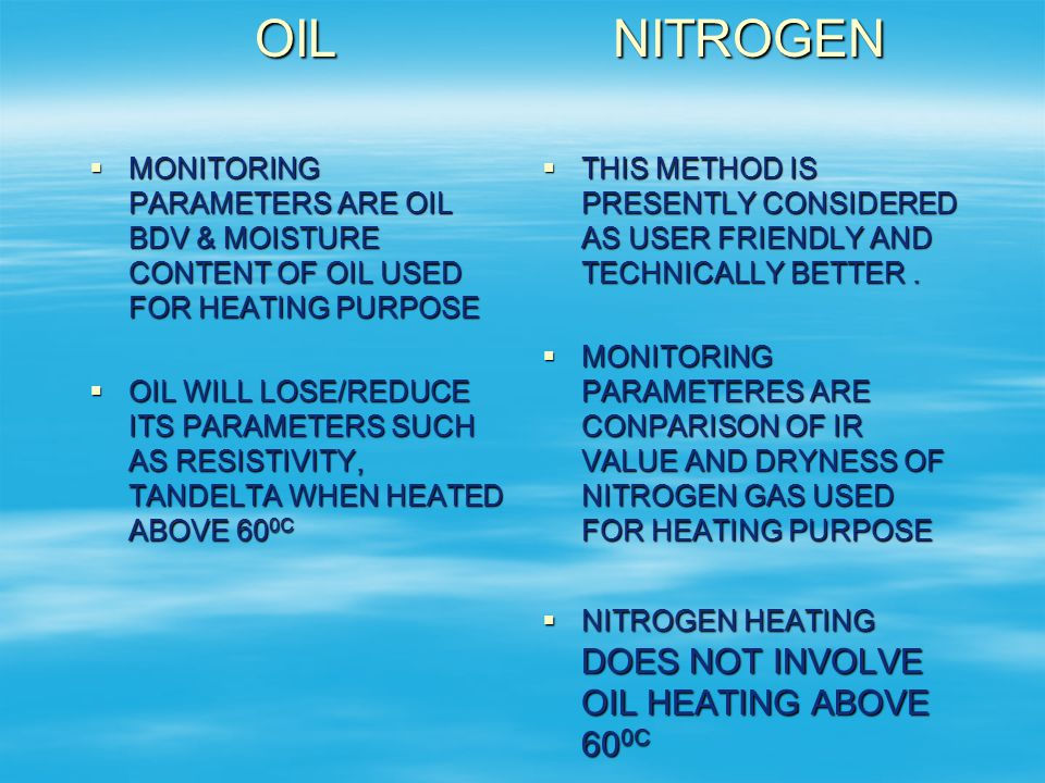 OIL MONITORING PARAMETERS ARE OIL BDV & MOISTURE CONTENT OF OIL USED FOR HEATING PURPOSE.