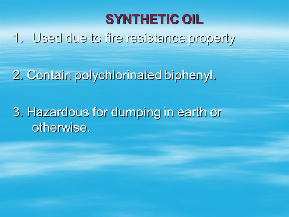 SYNTHETIC OIL Used due to fire resistance property.