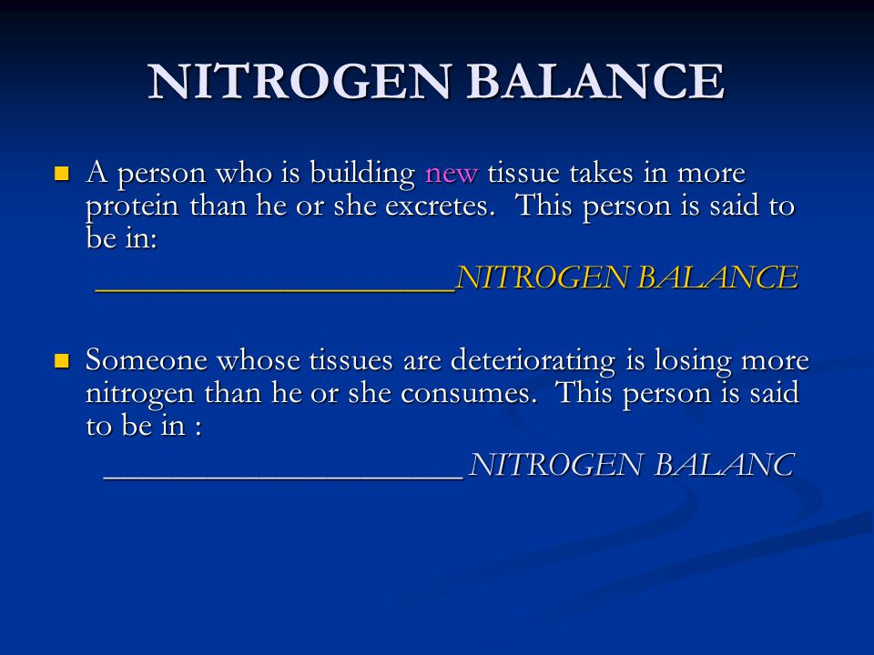 NITROGEN BALANCE A person who is building new tissue takes in more protein than he or she excretes. This person is said to be in: