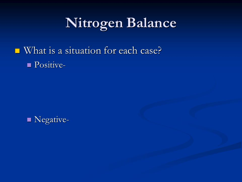 Nitrogen Balance What is a situation for each case Positive-