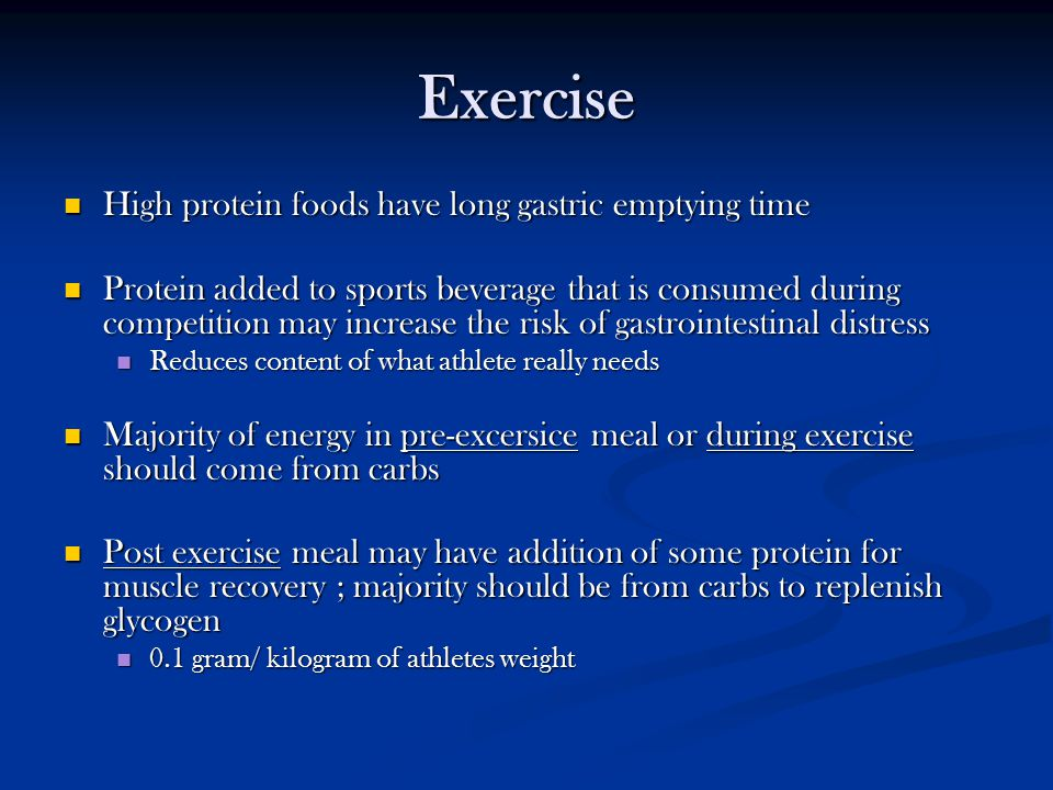 Exercise High protein foods have long gastric emptying time