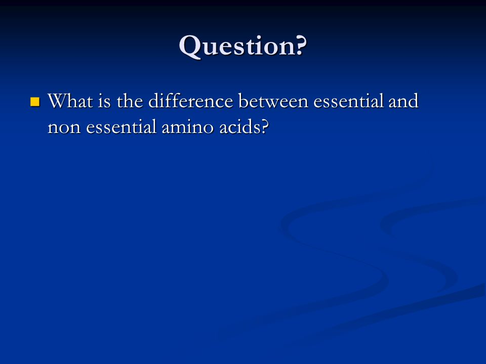 Question What is the difference between essential and non essential amino acids