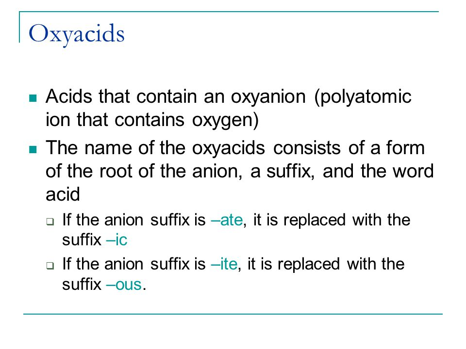 Oxyacids Acids that contain an oxyanion (polyatomic ion that contains oxygen)