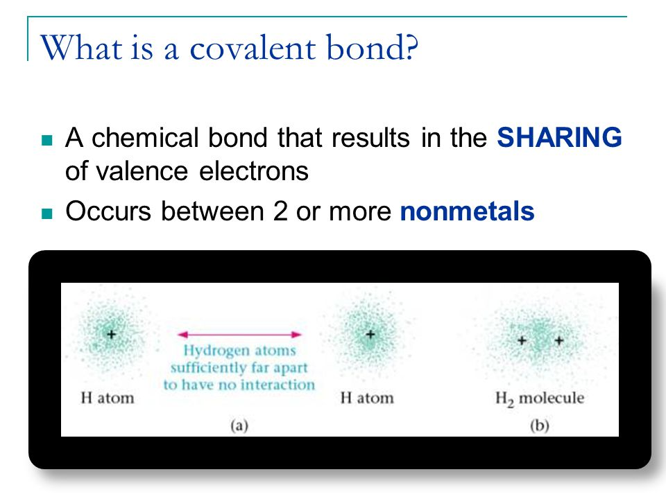 What is a covalent bond. A chemical bond that results in the SHARING of valence electrons.