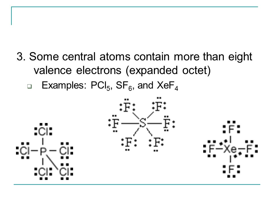 3. Some central atoms contain more than eight valence electrons (expanded octet)