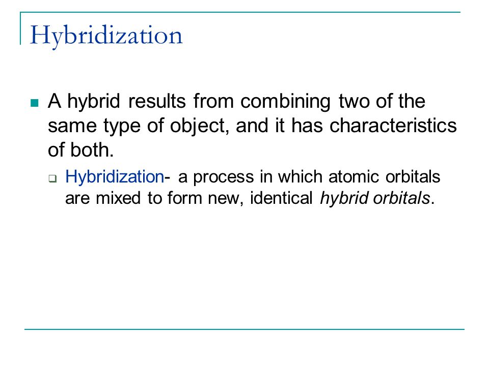Hybridization A hybrid results from combining two of the same type of object, and it has characteristics of both.