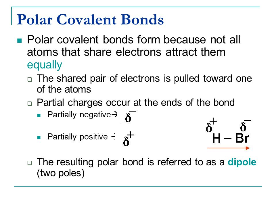 Polar Covalent Bonds Polar covalent bonds form because not all atoms that share electrons attract them equally.