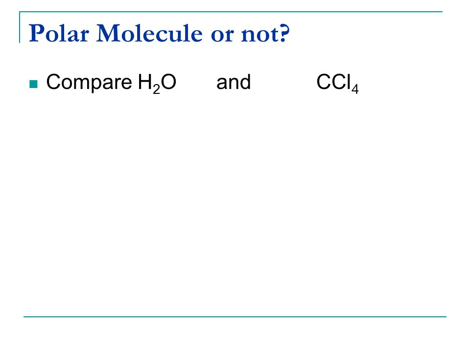 Polar Molecule or not Compare H2O and CCl4