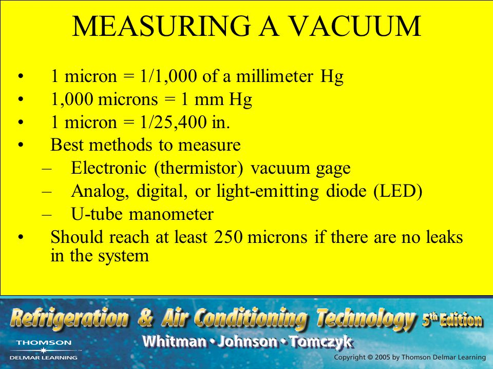 MEASURING A VACUUM 1 micron = 1/1,000 of a millimeter Hg