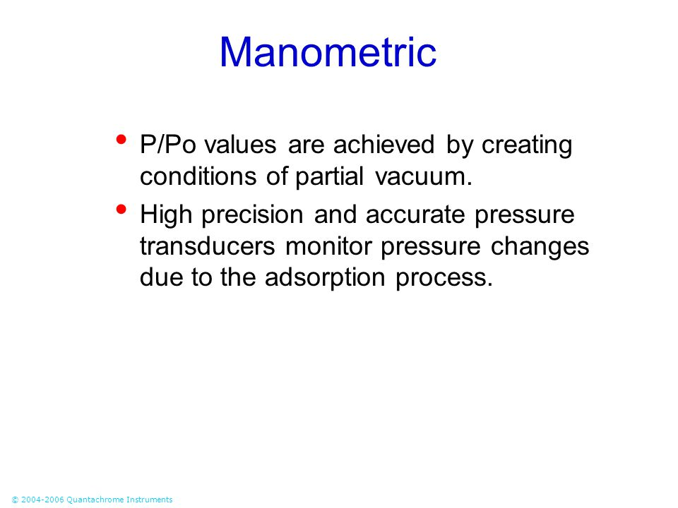 Manometric P/Po values are achieved by creating conditions of partial vacuum.