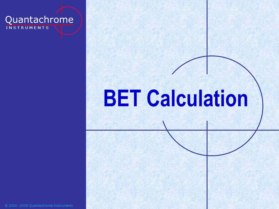 BET Calculation Quantachrome I N S T R U M E N T S
