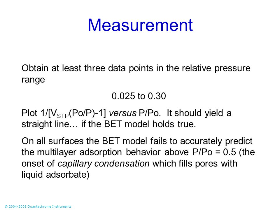Measurement Obtain at least three data points in the relative pressure range. 0.025 to 0.30.
