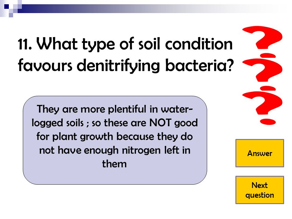 11. What type of soil condition favours denitrifying bacteria