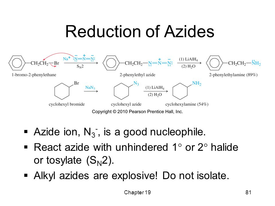 Reduction of Azides Azide ion, N3-, is a good nucleophile.