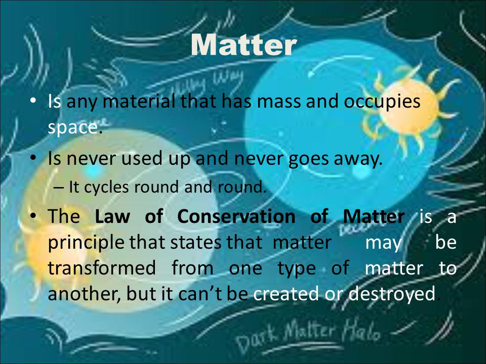 Matter Is any material that has mass and occupies space.