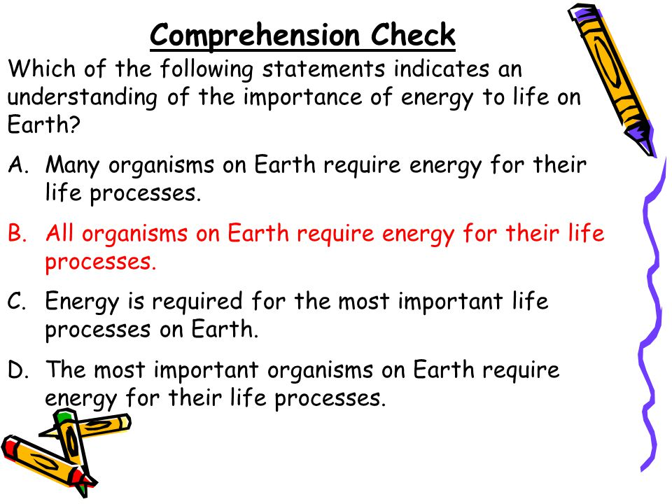 Comprehension Check Which of the following statements indicates an understanding of the importance of energy to life on Earth