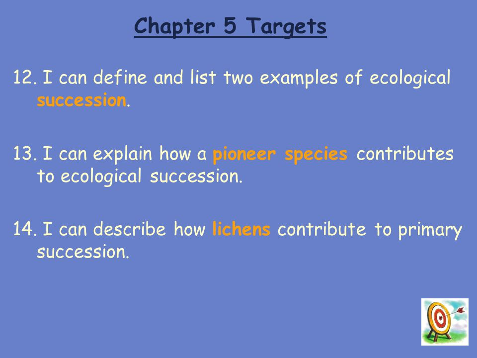 Chapter 5 Targets 12. I can define and list two examples of ecological succession.