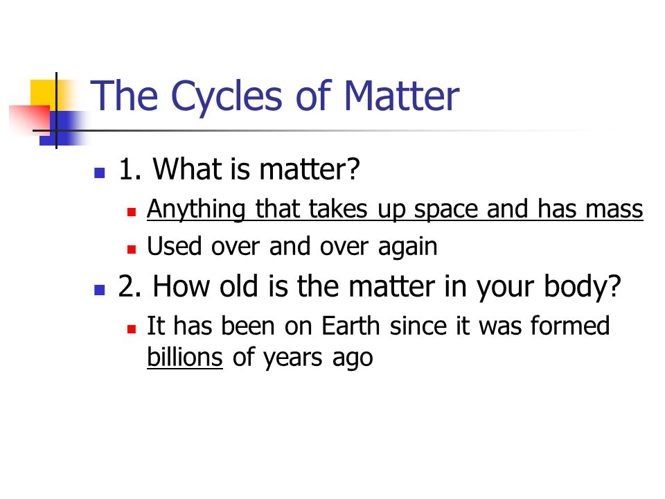 The Cycles of Matter 1. What is matter