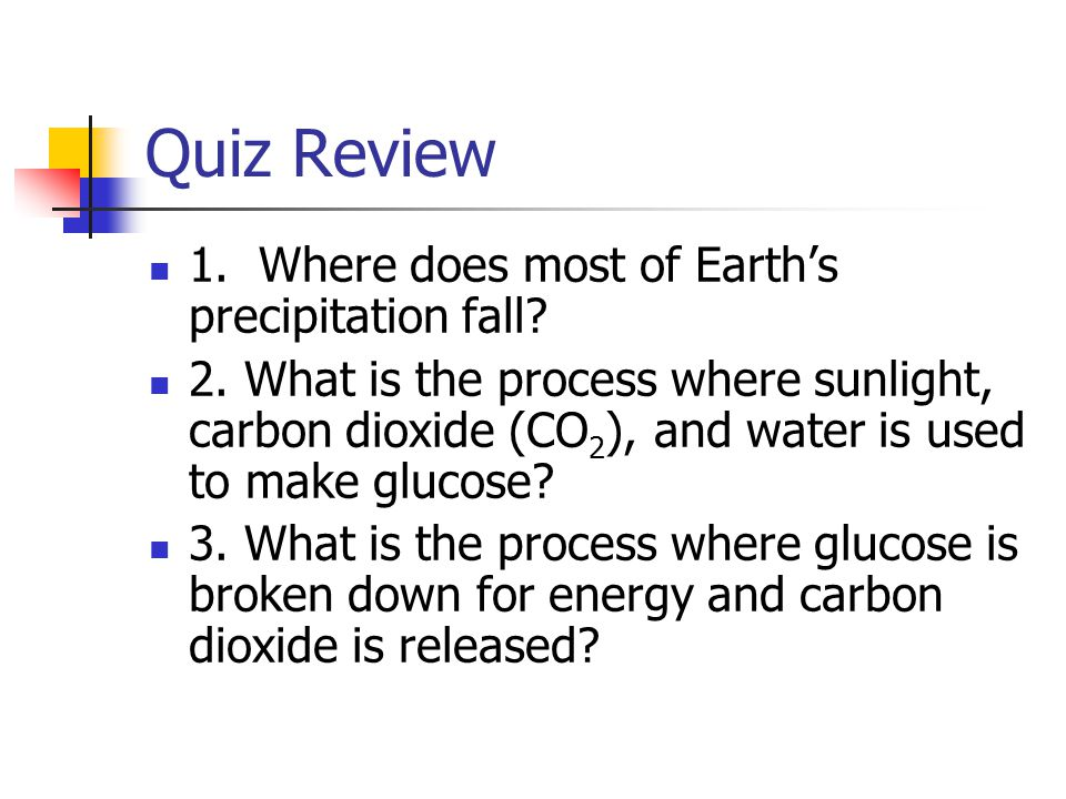 Quiz Review 1. Where does most of Earth's precipitation fall