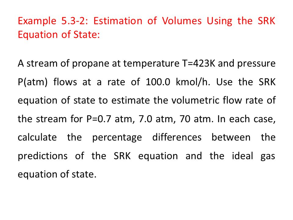 Example 5.3-2: Estimation of Volumes Using the SRK Equation of State: