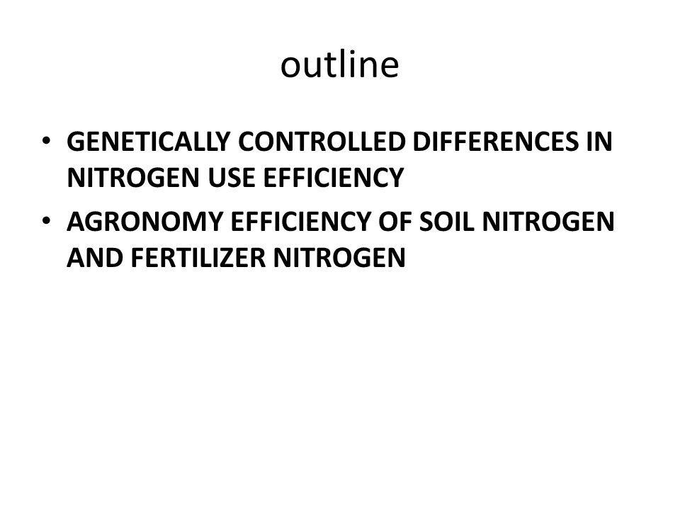 outline GENETICALLY CONTROLLED DIFFERENCES IN NITROGEN USE EFFICIENCY