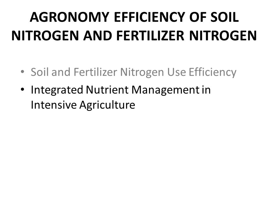 AGRONOMY EFFICIENCY OF SOIL NITROGEN AND FERTILIZER NITROGEN
