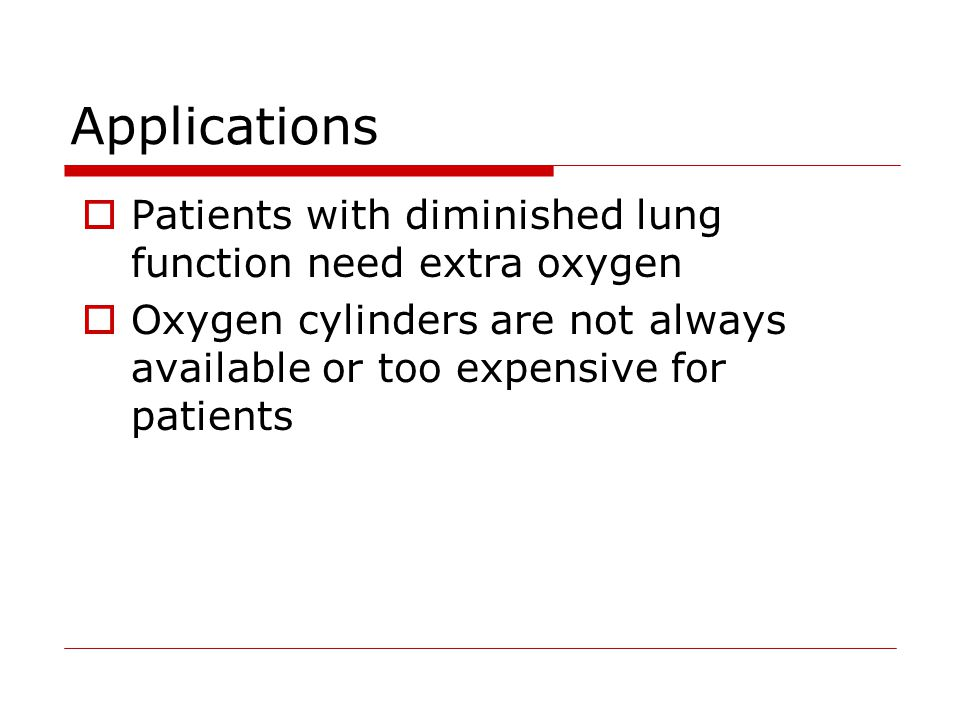Applications Patients with diminished lung function need extra oxygen