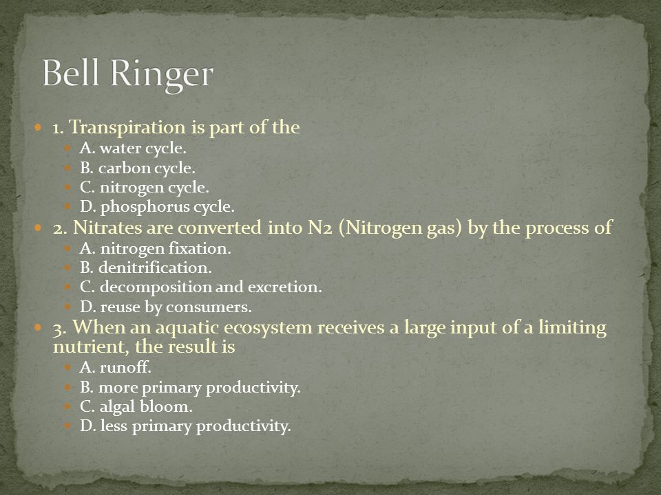 Bell Ringer 1. Transpiration is part of the