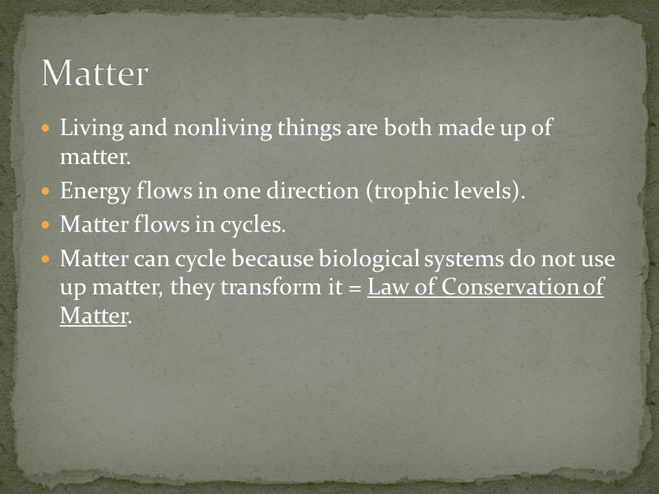 Matter Living and nonliving things are both made up of matter.
