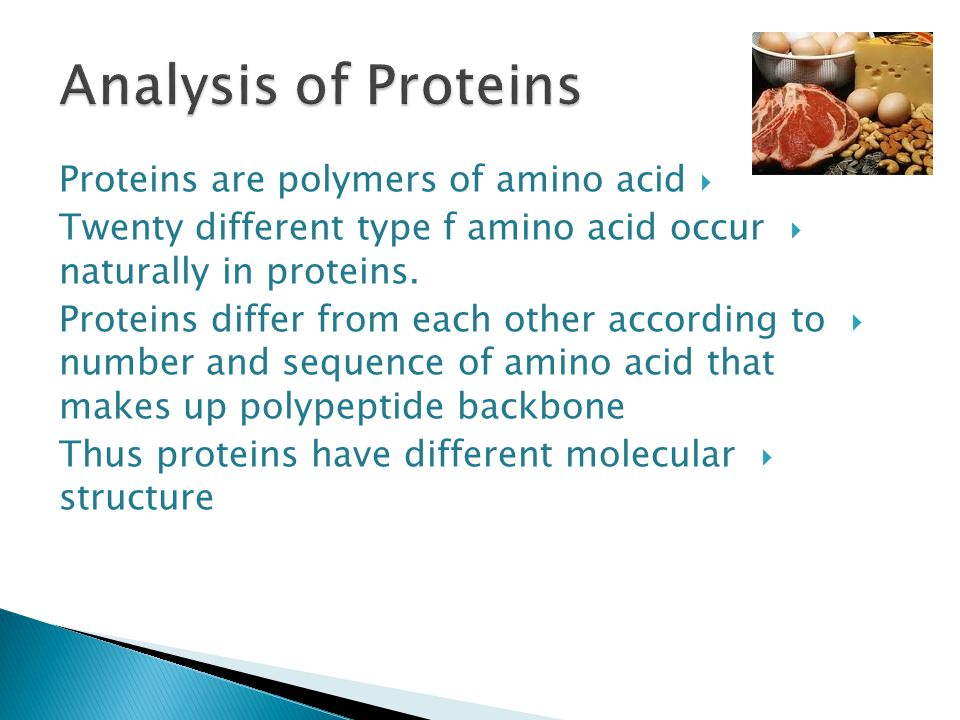 Analysis of Proteins Proteins are polymers of amino acid