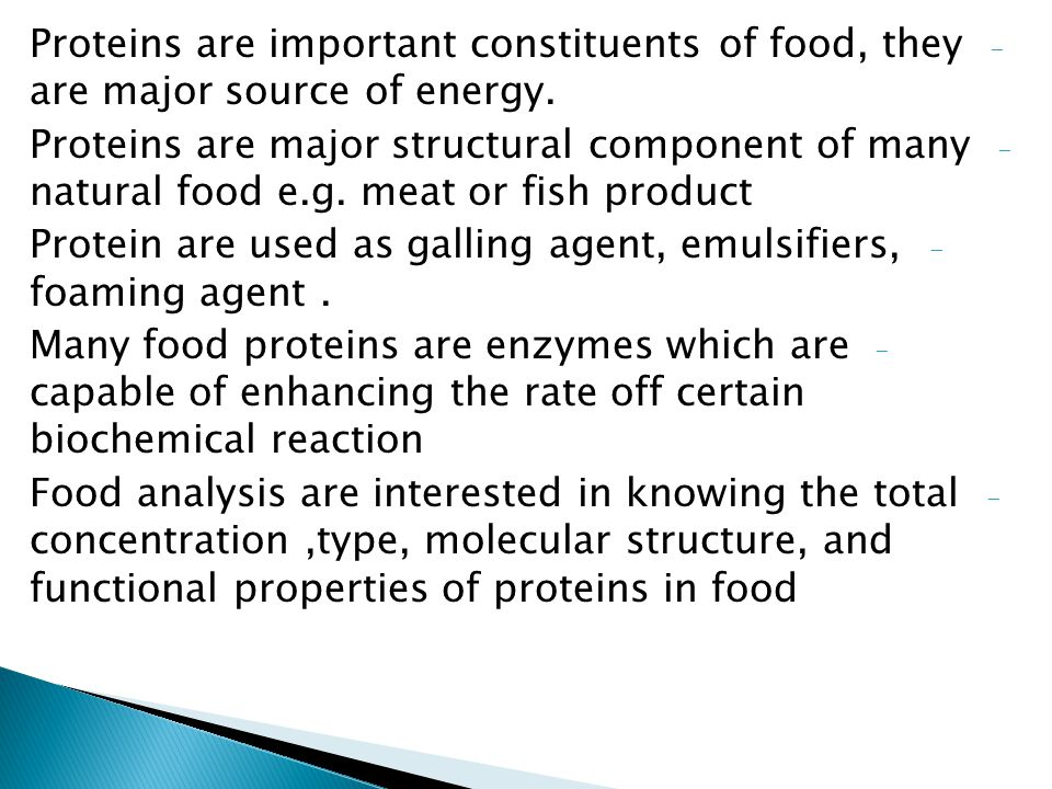 Proteins are important constituents of food, they are major source of energy.
