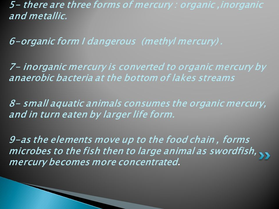 5- there are three forms of mercury : organic ,inorganic and metallic.