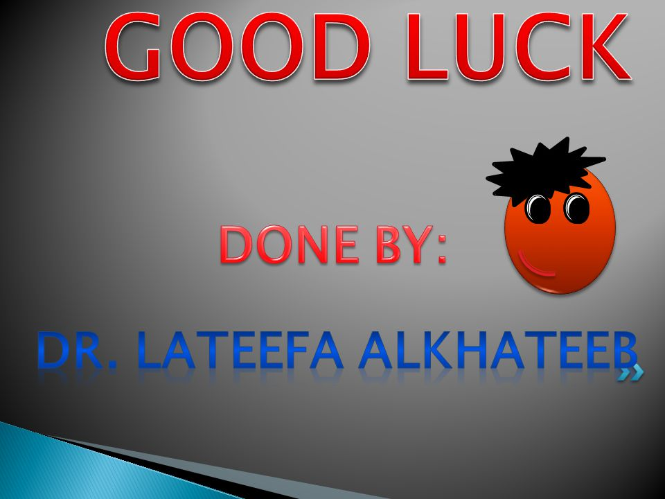 GOOD LUCK DONE BY: Dr. Lateefa alkhateeb