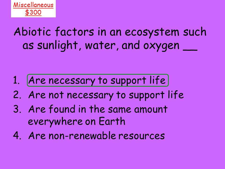 Abiotic factors in an ecosystem such as sunlight, water, and oxygen __