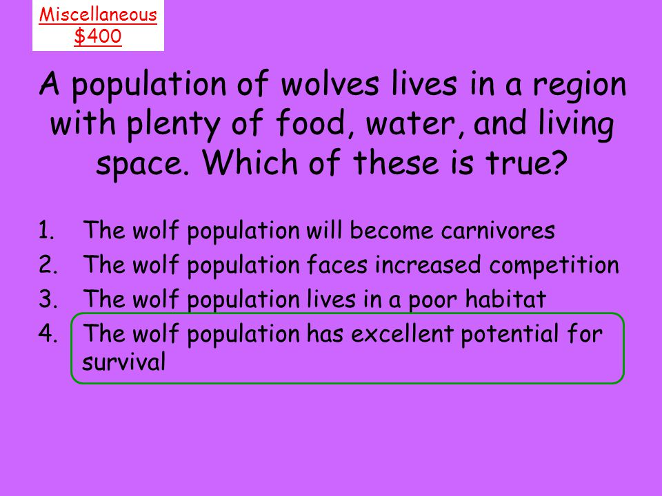 Miscellaneous $400. A population of wolves lives in a region with plenty of food, water, and living space. Which of these is true