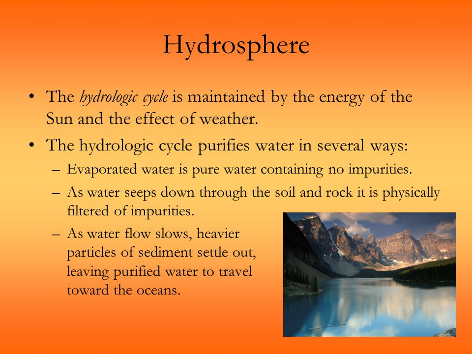 Hydrosphere The hydrologic cycle is maintained by the energy of the Sun and the effect of weather.