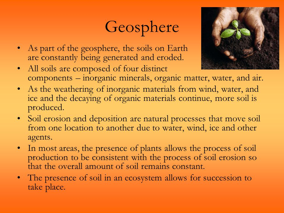 Geosphere As part of the geosphere, the soils on Earth are constantly being generated and eroded.