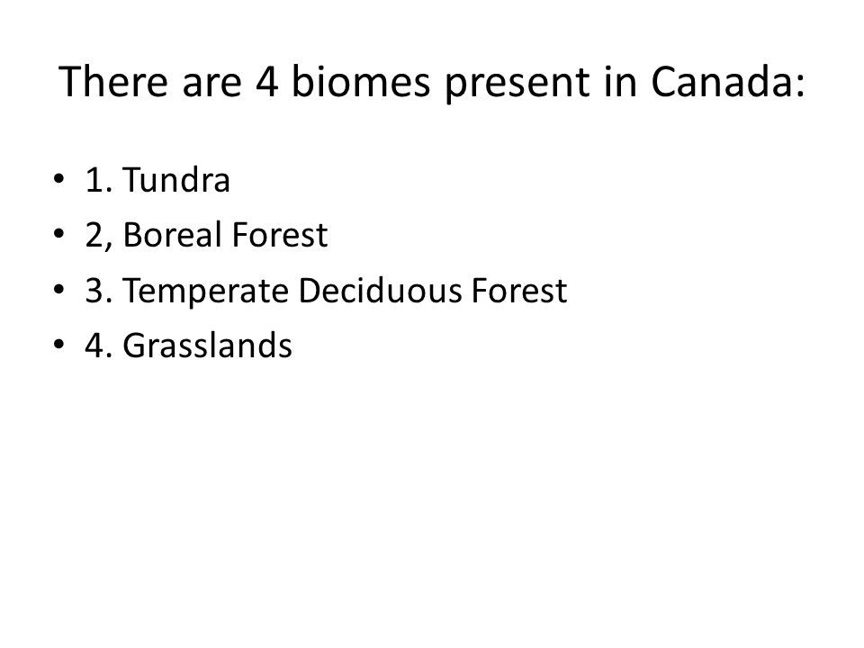 There are 4 biomes present in Canada: