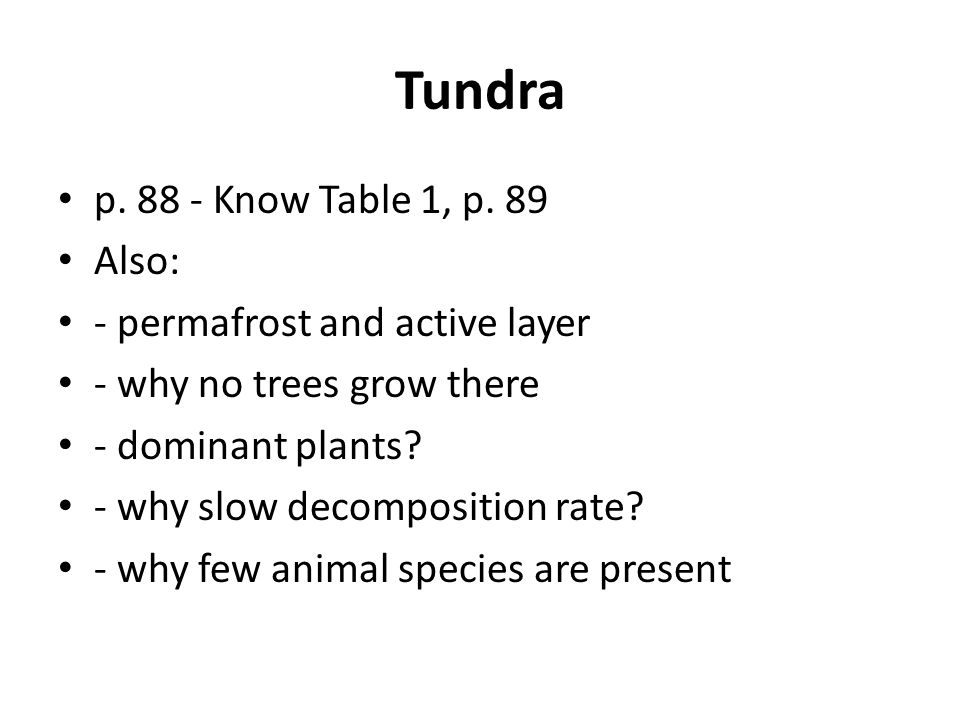 Tundra p. 88 - Know Table 1, p. 89 Also: - permafrost and active layer