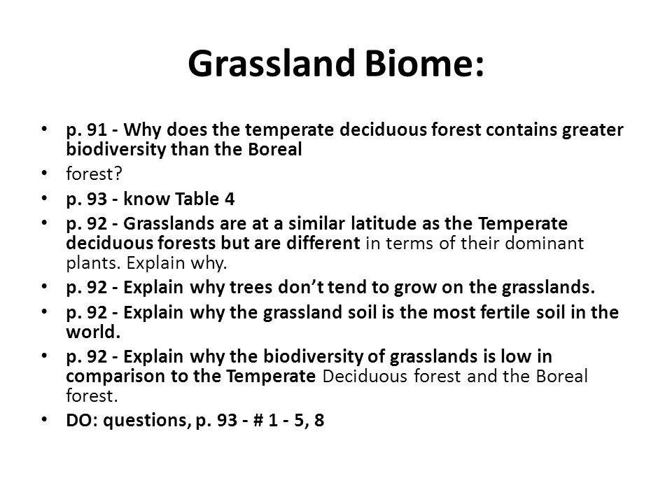 Grassland Biome: p. 91 - Why does the temperate deciduous forest contains greater biodiversity than the Boreal.