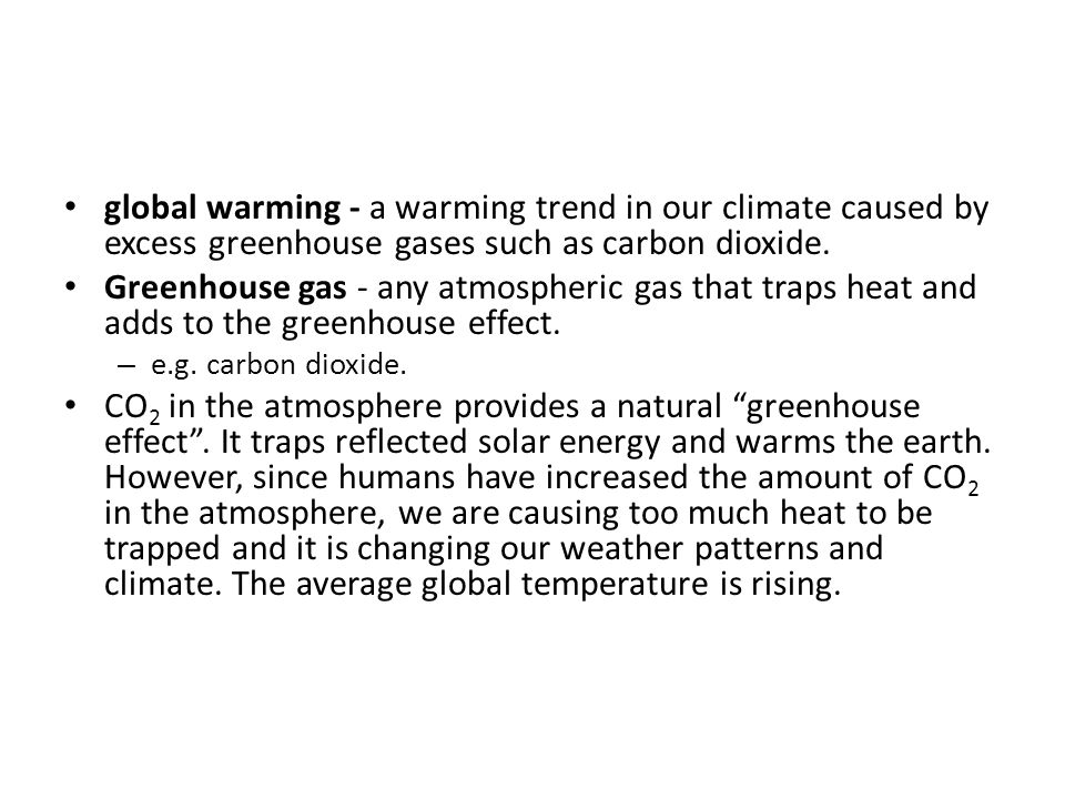 global warming - a warming trend in our climate caused by excess greenhouse gases such as carbon dioxide.