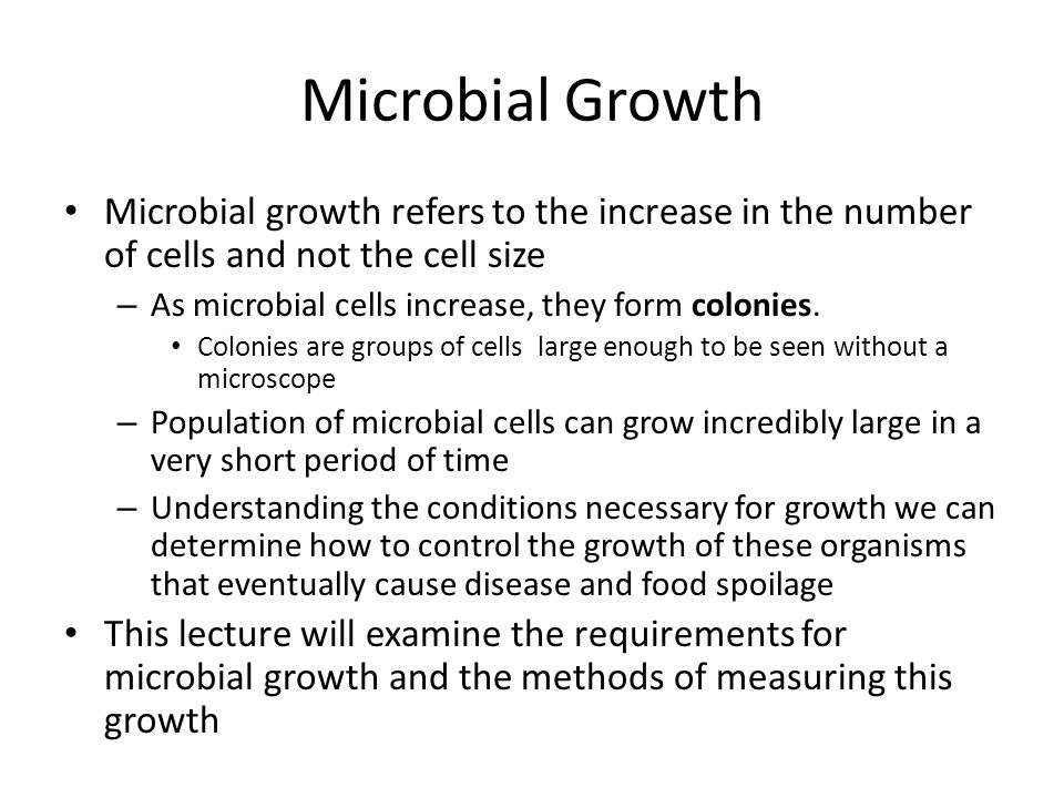 Microbial Growth Microbial growth refers to the increase in the number of cells and not the cell size.
