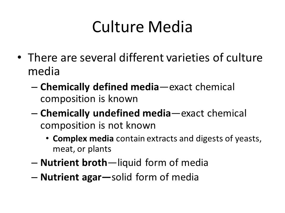Culture Media There are several different varieties of culture media