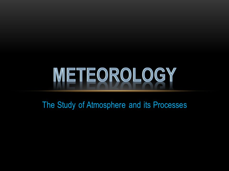 The Study of Atmosphere and its Processes