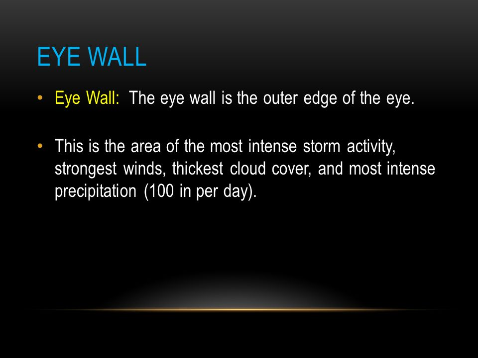 Eye Wall Eye Wall: The eye wall is the outer edge of the eye.