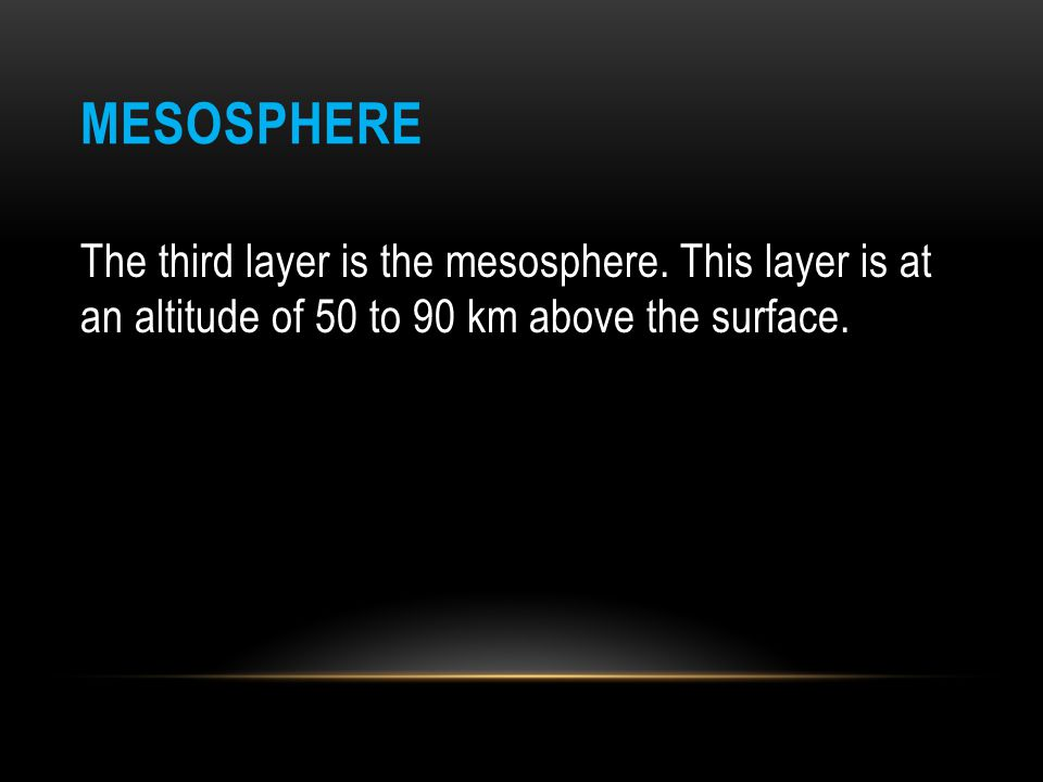 Mesosphere The third layer is the mesosphere.